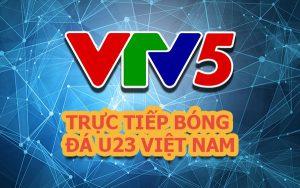 Cùng đón xem VTV5 trực tiếp bóng đá U23 Việt Nam