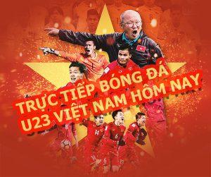 Chương trình trực tiếp bóng đá U23 Việt Nam hôm nay