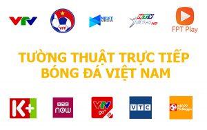 Tường thuật trực tiếp bóng đá Việt Nam hôm nay